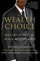 The Wealth Choice - Success Secrets of Black Millionaires ebook by Dennis Kimbro
