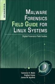 Malware Forensics Field Guide for Linux Systems - Digital Forensics Field Guides ebook by Cameron H. Malin,Eoghan Casey,James M. Aquilina