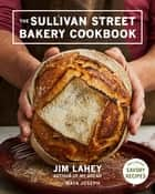 The Sullivan Street Bakery Cookbook 電子書 by Maya Joseph, Jim Lahey
