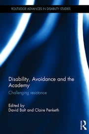 Disability, Avoidance and the Academy - Challenging Resistance ebook by David Bolt,Claire Penketh