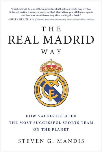 The real madrid way ebook by steven g mandis 9781942952558 the real madrid way how values created the most successful sports team on the planet fandeluxe Images