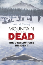 Mountain of the Dead - The Dyatlov Pass Incident ebook by Keith McCloskey