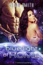 The Blue Light of Home ebook by Robin Smith