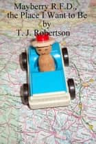 Mayberry R.F.D., the Place I Want to Be ebook by T. J. Robertson