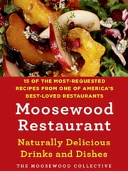 Moosewood Restaurant Naturally Delicious Drinks and Dishes - 15 of the Most-Requested Recipes from One of America's Best-Loved Restaurants ebook by The Moosewood Collective