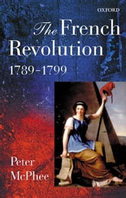 The French Revolution, 1789-1799 ebook by Peter McPhee
