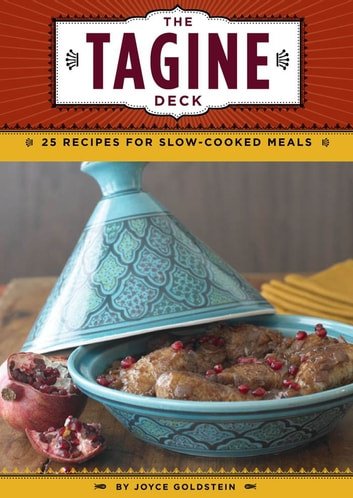 The Tagine Deck - 25 Recipes for Slow-Cooked Meals ebook by Joyce Goldstein