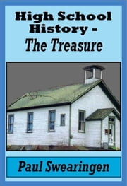 High School History – The Treasure (fifth in the high school series) ebook by Paul Swearingen