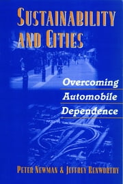 Sustainability and Cities - Overcoming Automobile Dependence ebook by Peter Newman,Jeffrey Kenworthy