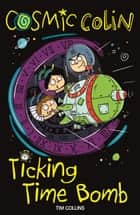 Cosmic Colin - Ticking Time Bomb eBook by Tim Collins, John Bigwood
