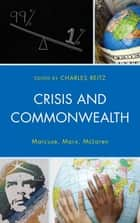 Crisis and Commonwealth - Marcuse, Marx, McLaren ebook by Peter Marcuse, Henry A. Giroux, Arnold L. Farr,...