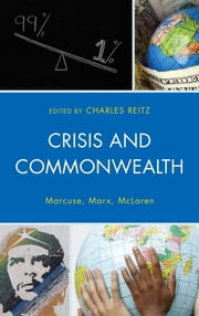Crisis and Commonwealth - Marcuse, Marx, McLaren ebook by Charles Reitz,Kevin B. Anderson,David Brodsky,Patricia Pollock Brodsky,Lloyd C. Daniel,Jodi Dean,Douglas Dowd,Arnold L. Farr,Henry A. Giroux,Alfred Kisubi,John Marciano,Peter Marcuse,Peter McLaren,Stephen Spartan,Zvi Tauber,Fred Whitehead