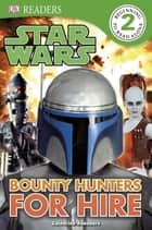 Star Wars Bounty Hunters for Hire ebook by Catherine Saunders, DK