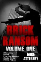 Brick Ransom: Volume One ebook by Mike Attebery