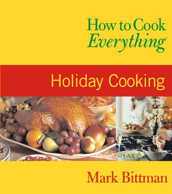 How to Cook Everything: Holiday Cooking ebook by Mark Bittman