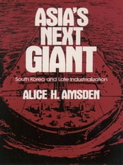 Asia's Next Giant : South Korea And Late Industrialization ebook by Alice H. Amsden