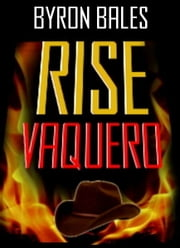 Rise Vaquero ebook by Byron Bales