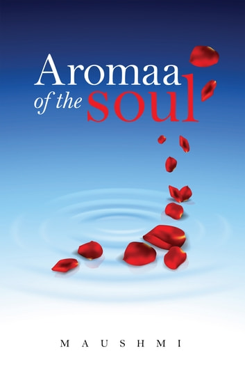 Aromaa of the Soul ebook by Maushmi