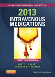 2013 Intravenous Medications - A Handbook for Nurses and Health Professionals ebook by Betty L. Gahart,Adrienne R. Nazareno