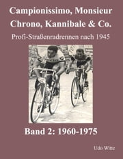 Campionissimo, Monsieur Chrono, Kannibale & Co. - Profi-Straßenradrennen nach 1945, Band 2: 1960-1975 ebook by Udo Witte