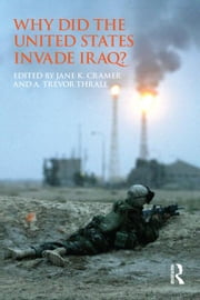 Why Did the United States Invade Iraq? ebook by Jane K. Cramer,A. Trevor Thrall