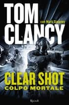 Clear Shot - Colpo mortale ebook by Tom Clancy