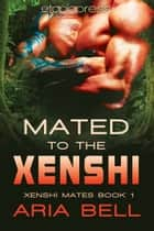 Mated to the Xenshi ebook by Aria Bell