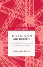 The Foreign Aid Regime ebook by A. Furia
