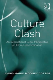 Culture Clash - An International Legal Perspective on Ethnic Discrimination ebook by Dr Anne-Marie Mooney Cotter