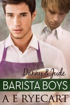 Danny & Jude - Barista Boys Contemporary Gay Romance, #1 ebook by A E Ryecart