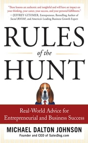 Rules of the Hunt: Real-World Advice for Entrepreneurial and Business Success ebook by Michael Dalton Johnson