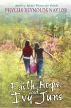 Faith, Hope, and Ivy June eBook by Phyllis Reynolds Naylor