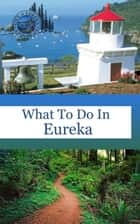 What To Do In Eureka ebook by Richard Hauser