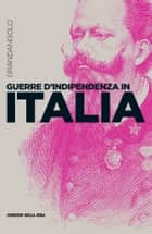 Guerre d'Indipendenza in Italia ebook by Marco Scardigli