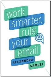 Work Smarter, Rule Your Email ebook by Alexandra Samuel