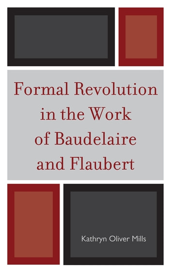 Formal Revolution in the Work of Baudelaire and Flaubert ebook by Kathryn Oliver Mills