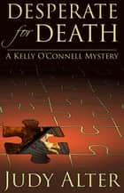 Desperate for Death - Kelly O'Connell Mysteries, #6 ebook by Judy Alter