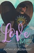 Love Me: Oakville Series Book Five ebook by Kathy-Jo Reinhart