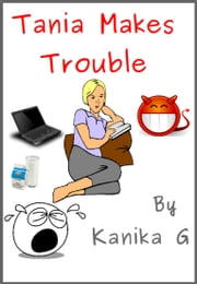 Tania Makes Trouble ebook by Kanika G