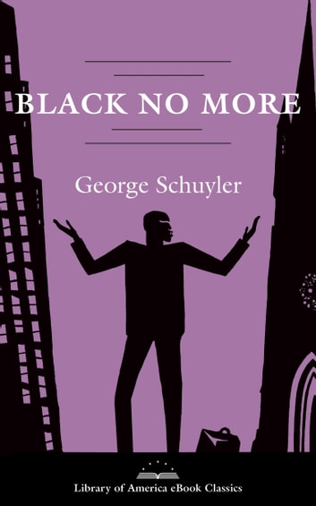 Black No More: A Novel - A Library of America eBook Classic eBook by George S. Schuyler