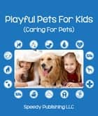 Playful Pets For Kids (Caring For Pets) ebook by Speedy Publishing