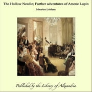 The Hollow Needle; Further adventures of Arsene Lupin ebook by Maurice Leblanc