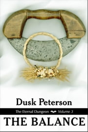 The Balance (The Eternal Dungeon, Volume 3) - The Eternal Dungeon, #3 ebook by Dusk Peterson