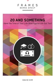 20 and Something (Frames Series), eBook - Have the Time of Your Life (And Figure It All Out Too) ebook by Barna Group,David Kim