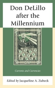 Don DeLillo after the Millennium - Currents and Currencies ebook by Randy Laist, Jesse Kavadlo, Graley Herren,...