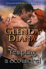 Tempting A Scoundrel (Edgeworth Novel Book 4) ebook by Glenda Diana