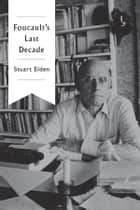 Foucault's Last Decade ebook by Stuart Elden
