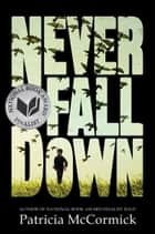 Never Fall Down: A Novel - A Novel ebook by Patricia McCormick