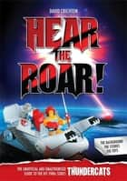 Hear the Roar! - The Unofficial and Unauthorised Guide to 'Thunder Cats' ebook by