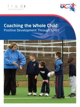 Coaching the Whole Child: Positive Development Through Sport ebook by sports  coach UK